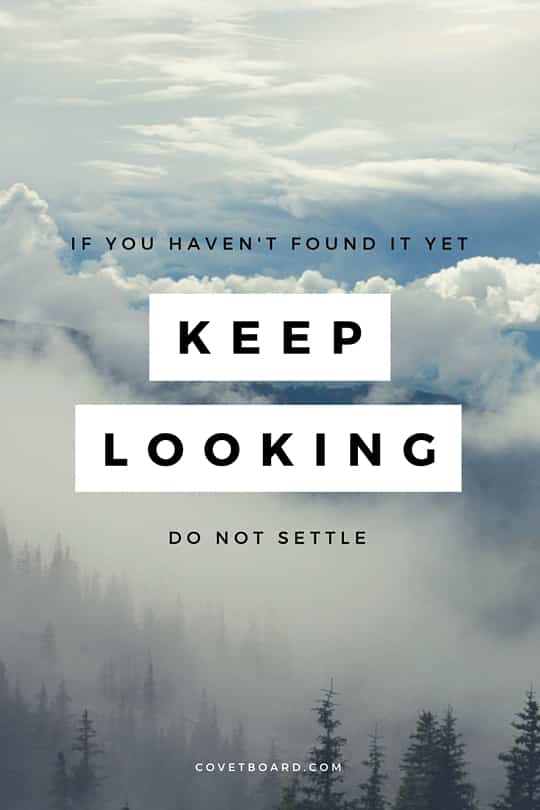 Keep Looking | Covetboard Inspirational Quotes